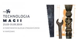 """""""Technologia magii"""" - wystawa w Państwowym Muzeum Etnograficznym"""