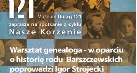 Warsztat genealoga - w oparciu o historię rodu Barszczewskich poprowadzi Igor Strojecki w Muzeum Dulag 121