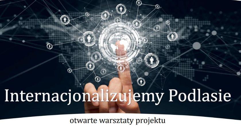 """Gospodarka, Rozpoczyna ciekawych warsztatów """"Internacjonalizujemy Podlasie"""" - zdjęcie, fotografia"""