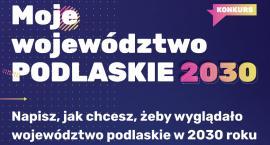 Moje województwo. Podlaskie 2030 – marszałek ogłosił konkurs