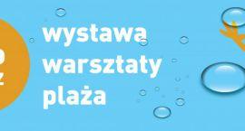 Bez wody ani rusz! – wystawa, warsztaty, plaża