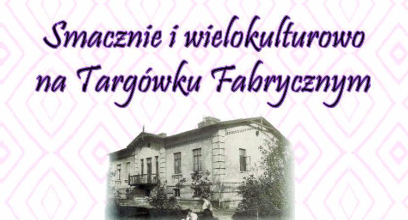 wydarzenia, Smacznie wielokulturowo Targówku Fabrycznym - zdjęcie, fotografia