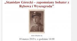 """""""Stanisław Górecki – zapomniany bohater z Rębowa i Wyszogrodu"""" - 10 marca 2019 r."""