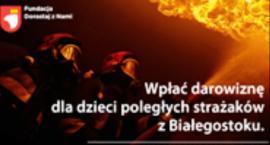 Pomoc dzieciom poległych strażaków z Białegostoku