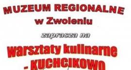 Muzeum Regionalne w Zwoleniu zaaprasza na warsztaty kulinarne - Kuchcikowo