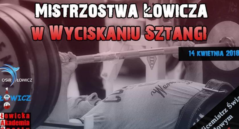 Inne, Zbliżają mistrzostwa Łowicza wyciskaniu sztangi - zdjęcie, fotografia