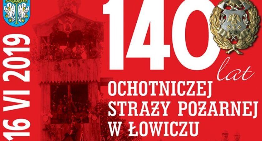 Straż Pożarna, Łowiczu będzie świętować lecie swojego istnienia (program) - zdjęcie, fotografia