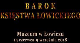 """""""Barok Księstwa Łowickiego"""" - wystawa unikalnych eksponatów"""