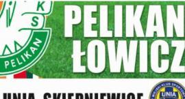 Dzisiaj piłkarskie derby regionu Pelikan Łowicz – Unia Skierniewice. Link do transmisji
