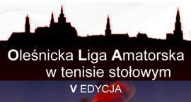 V edycja Oleśnickiej Ligi Amatorskiej w tenisie stołowym