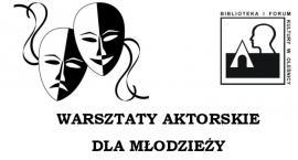 Otwarte warsztaty aktorskie dla młodzieży w BiFK już w październiku