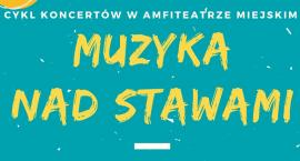 """""""Muzyka nad Stawami"""" – cykl wakacyjnych koncertów"""