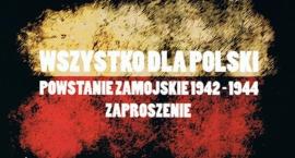 """""""Wszystko dla Polski. Powstanie zamojskie 1942- 1944"""""""