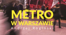 Metro w Warszawie. Wyjątkowa książka Andrzeja Rogińskiego