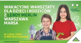 Wakacyjne warsztaty dla dzieci i rodziców z Leroy Merlin Warszawa Marsa
