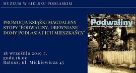 """Magdalena Stopa: """"Podwaliny. Drewniane domy Podlasia i ich mieszkańcy"""""""