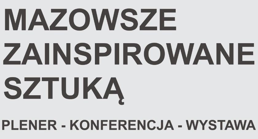 Wystawy, Mazowsze zainspirowane sztuką Warsztaty konferencja wystawa koncert Ciechanowie - zdjęcie, fotografia