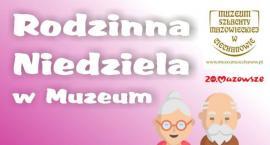 Z Babcią i Dziadkiem - Rodzinna Niedziela w ciechanowskim Muzeum