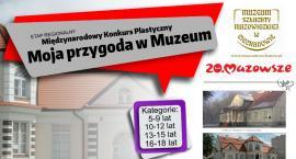 Międzynarodowy konkurs plastyczny: MOJA PRZYGODA W MUZEUM - etap regionalny