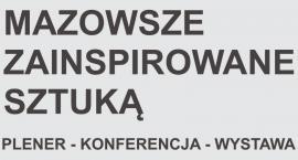 Mazowsze zainspirowane sztuką. Warsztaty – konferencja – wystawa – koncert w Ciechanowie