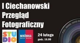 Przed nami I Ciechanowski Przegląd Fotograficzny