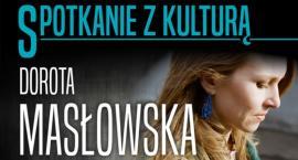 Spotkanie z Kulturą w Ciechanowie. Gościem Dorota Masłowska