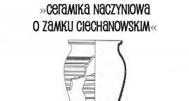 Ceramika naczyniowa o zamku ciechanowskim - spotkanie w MBP