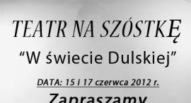 TEATR NA SZÓSTKĘ ZAPRASZA!!!