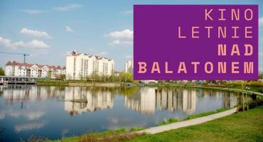Już 3 lipca rusza kino plenerowe w Parku nad Balatonem