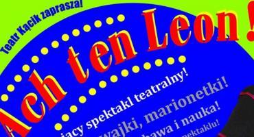 Ach ten Leon - Teatr Kącik zaprasza