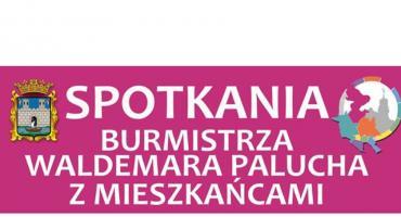 Spotkania Burmistrza Waldemara Palucha z mieszkańcami - Dzielnica nr 5