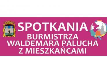 Spotkania Burmistrza Waldemara Palucha z mieszkańcami - Dzielnica nr 7
