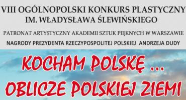 """VIII Ogólnopolski Konkurs Plastyczny """"Kocham Polskę…Oblicze Polskiej Ziemi"""""""