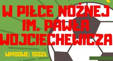 Zapisz się na VII Memoriał imienia Pawła Wojciechewicza