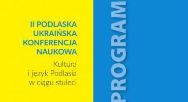 """II Podlaska Ukraińska Konferencja Naukowa """"Kultura i język Podlasia w ciągu stuleci"""""""