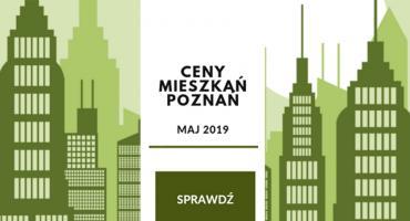 Ceny mieszkań w Poznaniu - analiza cenowa na maj 2019
