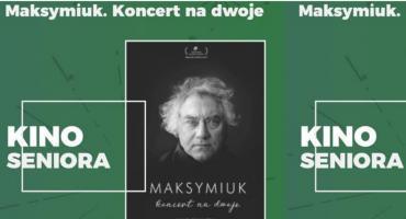 Majowe Kino Seniora: Maksymiuk. Koncert na dwoje