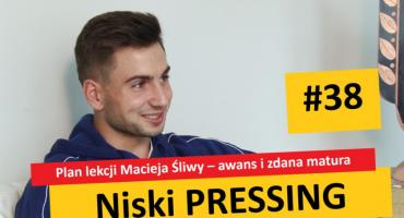 Niski Pressing #38. Plan lekcji Macieja Śliwy – awans i zdana matura