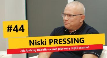 Niski Pressing #44. Jak Andrzej Dadełło ocenia pierwszą część sezonu?