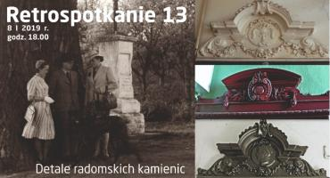 Detale radomskich kamienic - 13. Retrospotkanie w Resursie Obywatelskiej