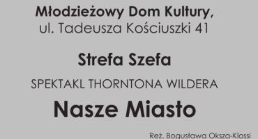 NASZE MIASTO, w reżyserii Bogusławy Okszy-Klossi - spektakli w Pruszkowie