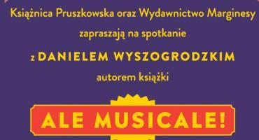 Spotkanie z Danielem Wyszogrodzkim, autorem książki ALE MUSICALE! W Filii Nr 4 Książnicy Pruszkowski