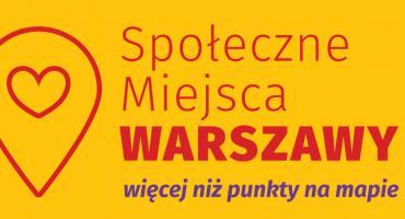 Mapa Społecznych Miejsc Warszawy - o co chodzi?