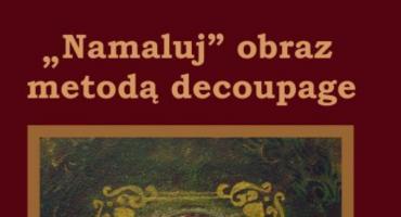 """Muzeum w Łowiczu zaprasza na warsztaty: """"Namaluj"""" obraz metodą decoupage"""