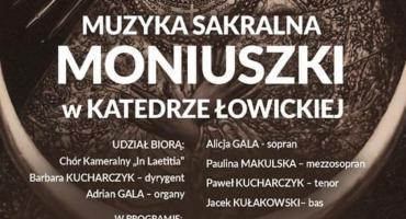 """Zaproszenie na koncert pt. """"Muzyka sakralna Moniuszki w Katedrze Łowickiej"""""""