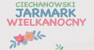 Ciechanowski Jarmark Wielkanocny już w sobotę